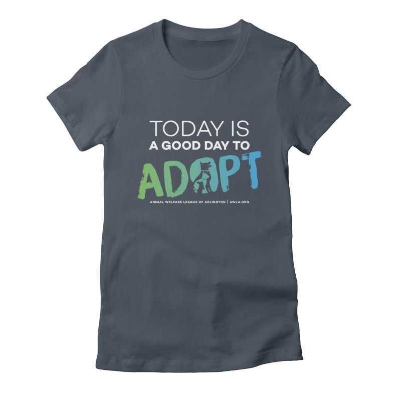 Today Is A Good Day (white text) Women's Fitted T-Shirt by Animal Welfare League of Arlington Shop