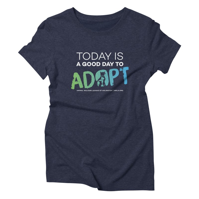 Today Is A Good Day (white text) Women's Triblend T-Shirt by Animal Welfare League of Arlington Shop