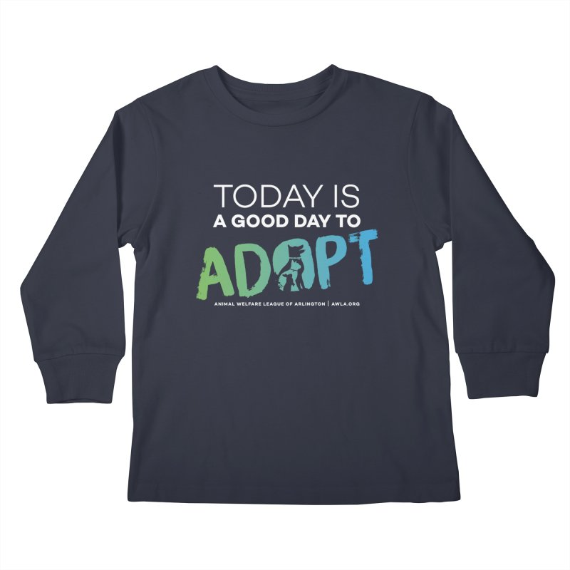 Today Is A Good Day (white text) Kids Longsleeve T-Shirt by Animal Welfare League of Arlington Shop