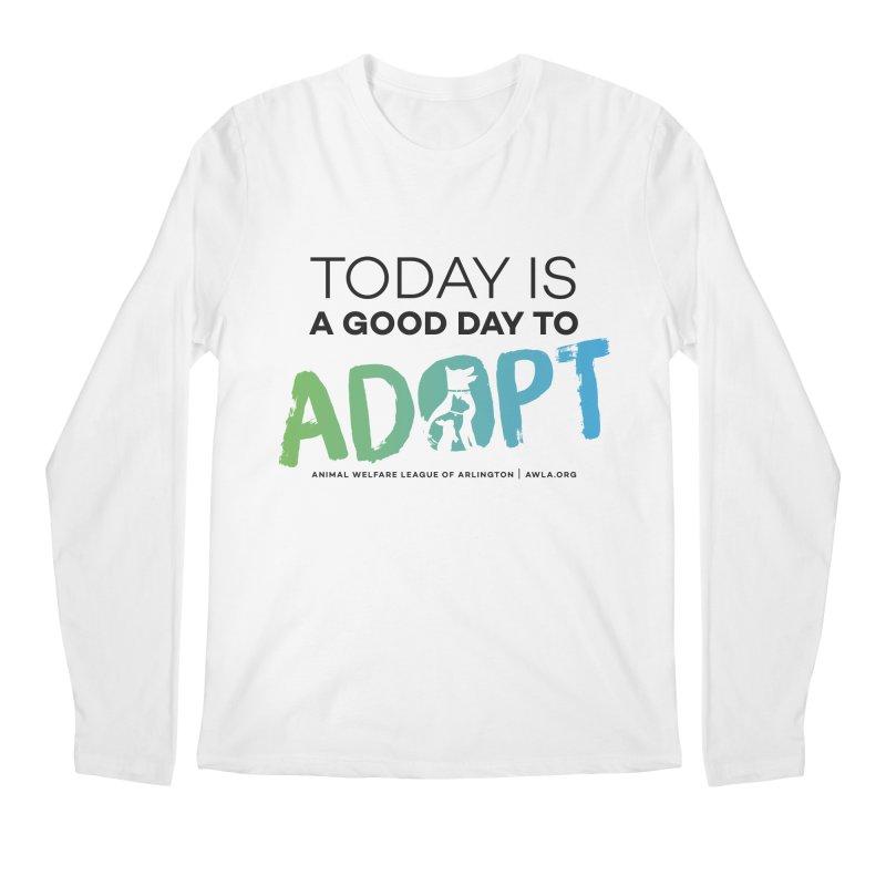 Today Is A Good Day (black text) Men's Regular Longsleeve T-Shirt by Animal Welfare League of Arlington Shop