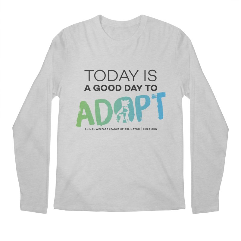 Today Is A Good Day (black text) in Men's Regular Longsleeve T-Shirt Heather Grey by Animal Welfare League of Arlington Shop