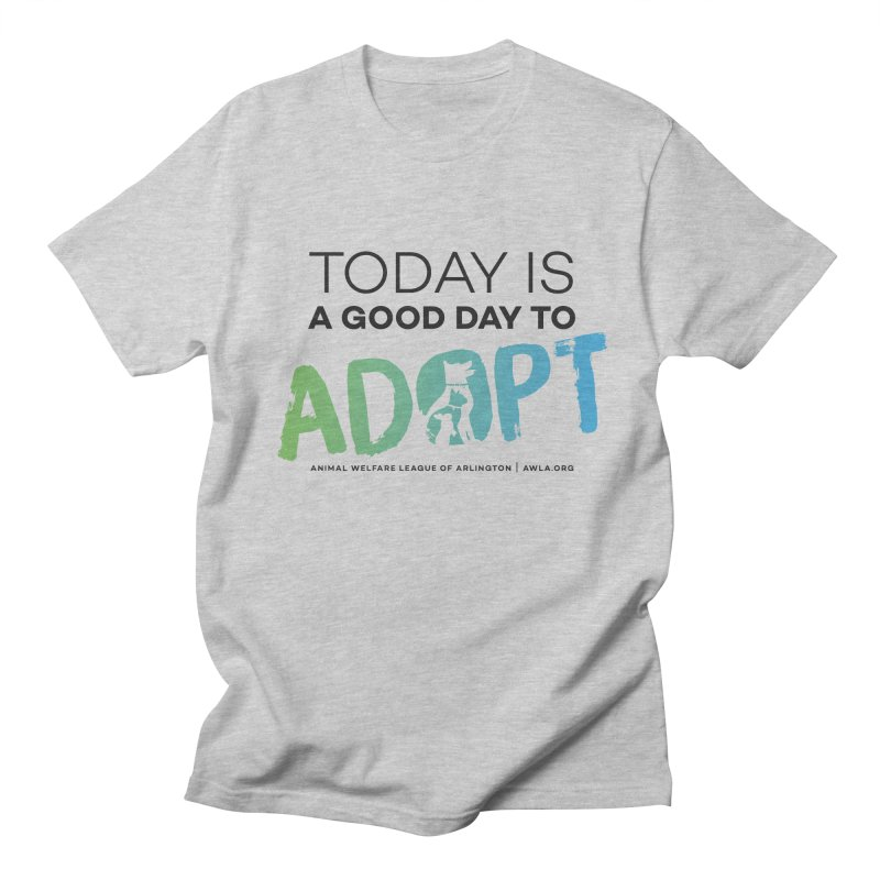 Today Is A Good Day (black text) Women's Regular Unisex T-Shirt by Animal Welfare League of Arlington Shop