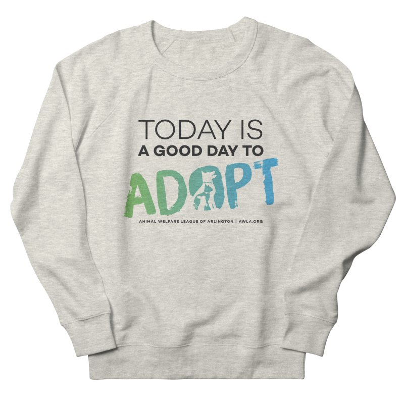 Today Is A Good Day (black text) Women's French Terry Sweatshirt by Animal Welfare League of Arlington Shop