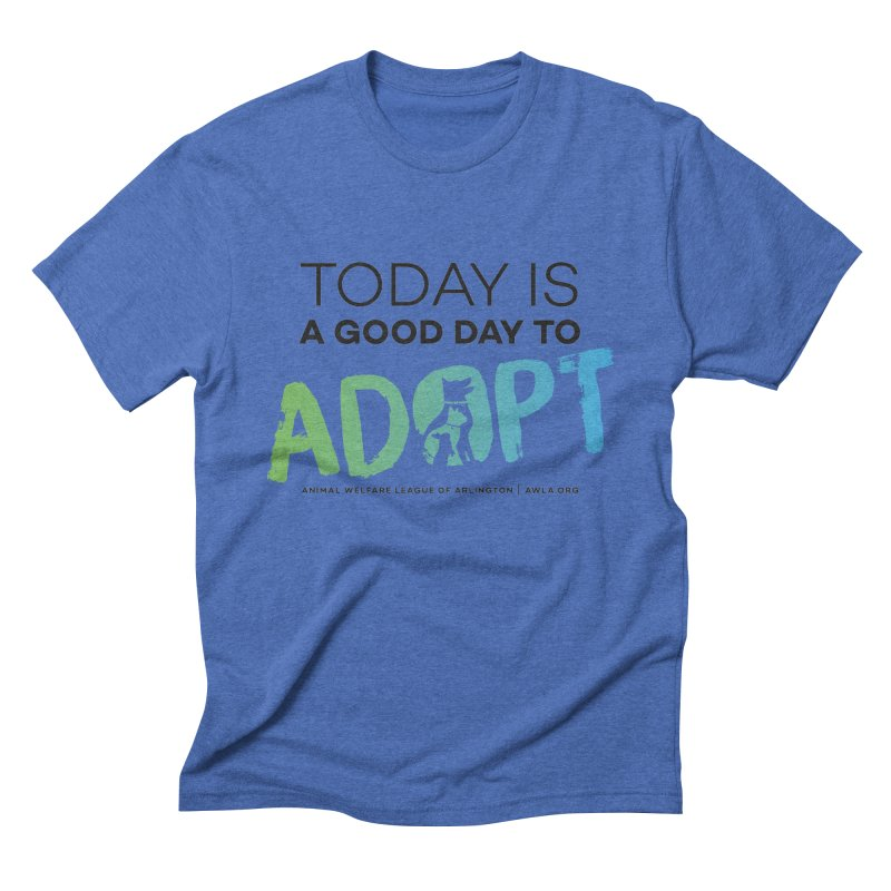 Today Is A Good Day (black text) Men's Triblend T-Shirt by Animal Welfare League of Arlington Shop