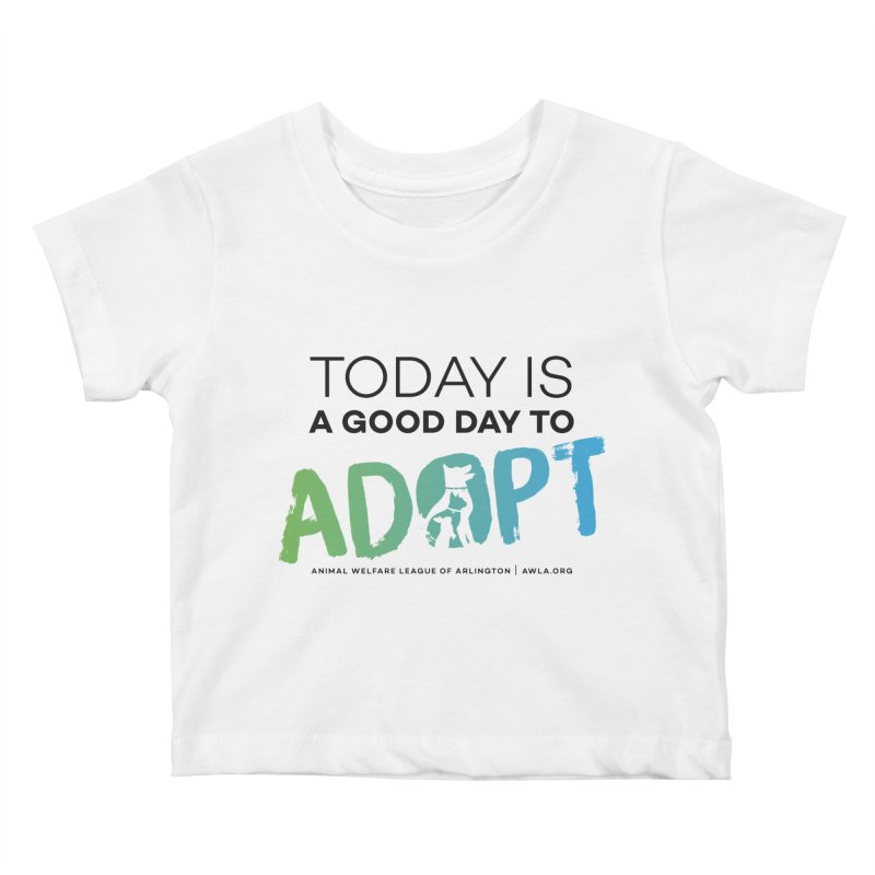 Today Is A Good Day (black text) Kids Baby T-Shirt by Animal Welfare League of Arlington Shop