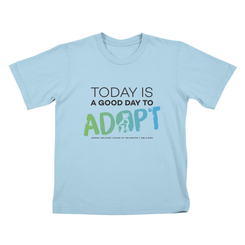 Today Is A Good Day (black text) Kids T-Shirt by Animal Welfare League of Arlington Shop