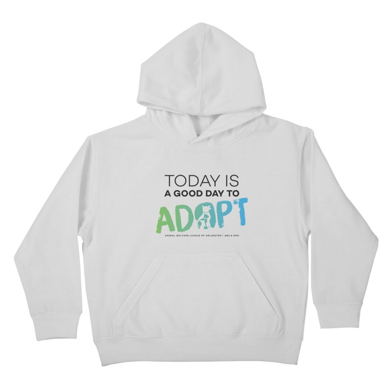 Today Is A Good Day (black text) Kids Pullover Hoody by Animal Welfare League of Arlington Shop