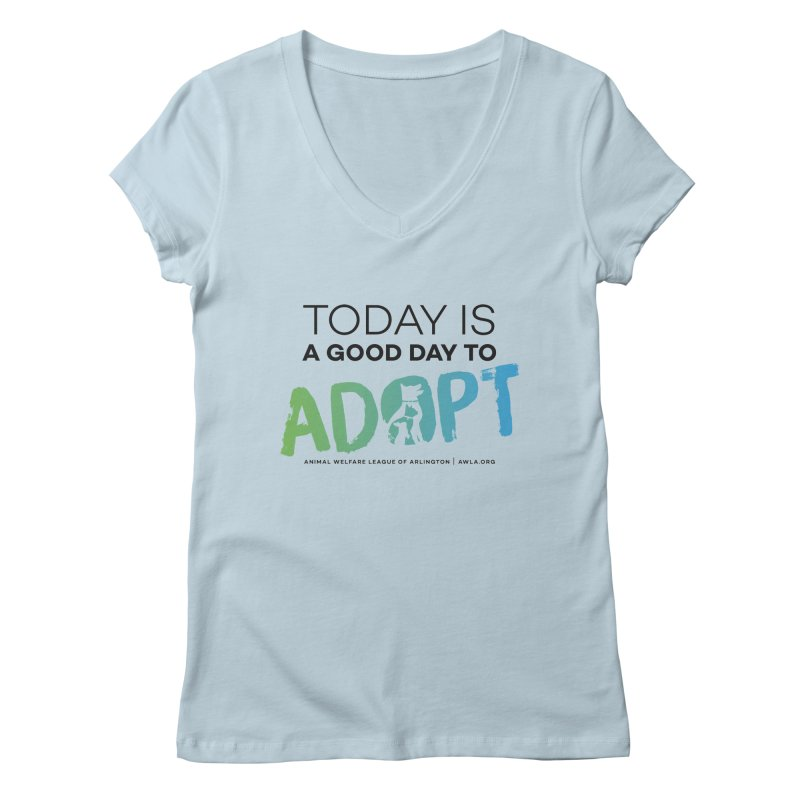 Today Is A Good Day (black text) Women's Regular V-Neck by Animal Welfare League of Arlington Shop