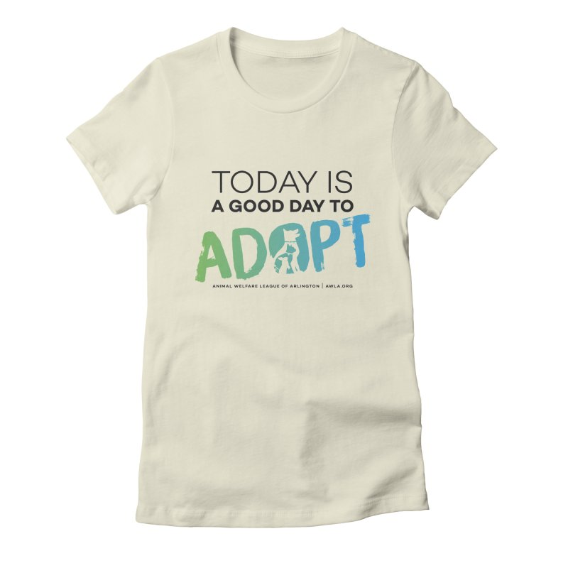 Today Is A Good Day (black text) Women's Fitted T-Shirt by Animal Welfare League of Arlington Shop