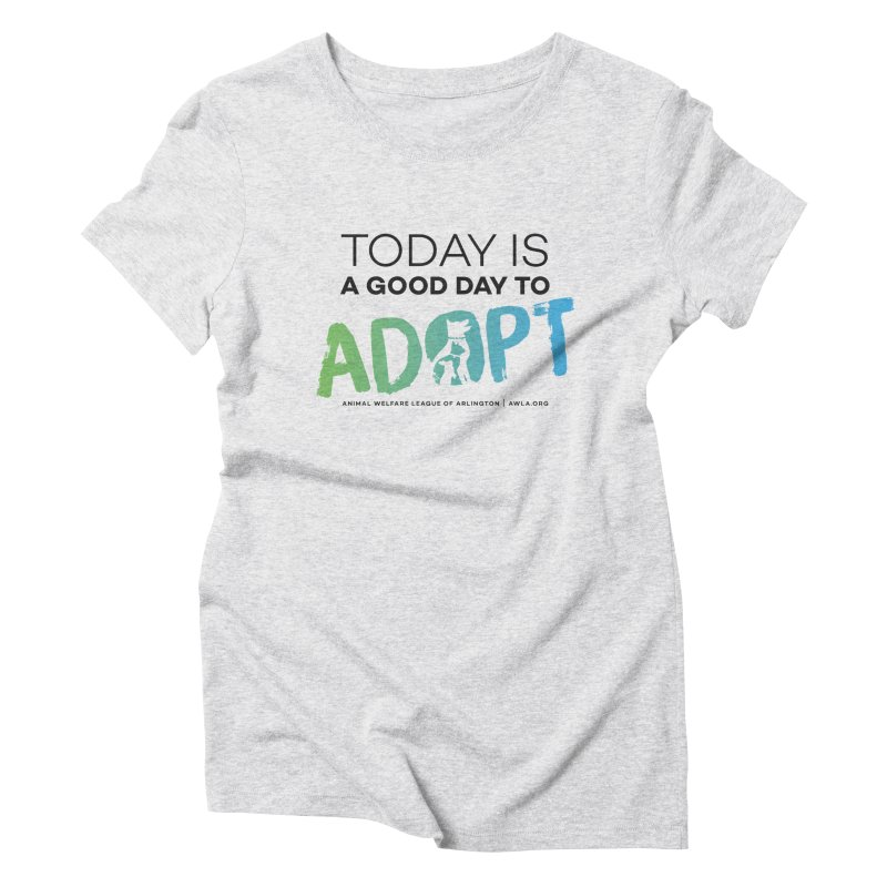 Today Is A Good Day (black text) Women's Triblend T-Shirt by Animal Welfare League of Arlington Shop