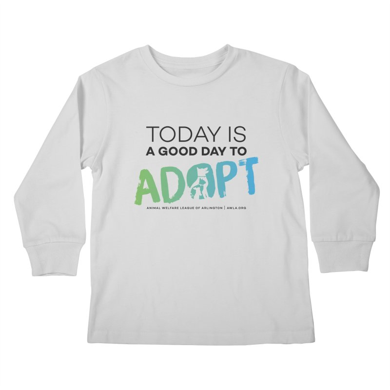 Today Is A Good Day (black text) Kids Longsleeve T-Shirt by Animal Welfare League of Arlington Shop