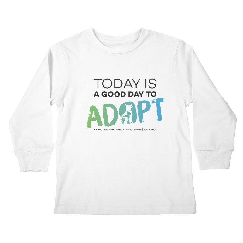 Today Is A Good Day (black text) Kids Longsleeve T-Shirt by Animal Welfare League of Arlington Shop