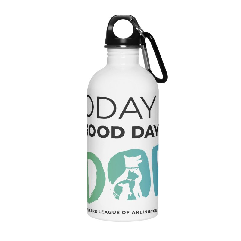 Today Is A Good Day (black text) Accessories Water Bottle by Animal Welfare League of Arlington Shop
