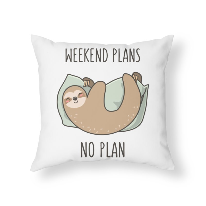 Weekend Plans Home Throw Pillow by anishacreations's Artist Shop