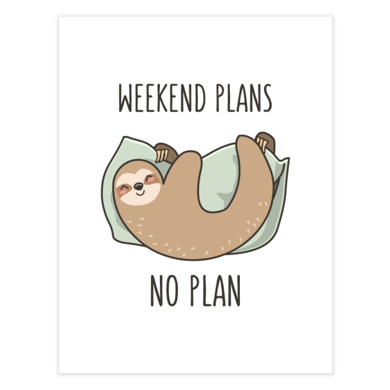 Weekend Plans Home Fine Art Print by anishacreations's Artist Shop