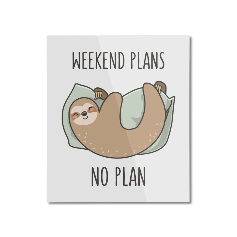 Weekend Plans Home Mounted Aluminum Print by anishacreations's Artist Shop