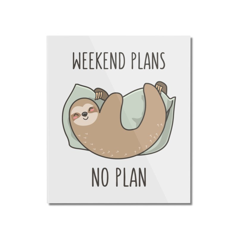 Weekend Plans Home Mounted Acrylic Print by anishacreations's Artist Shop