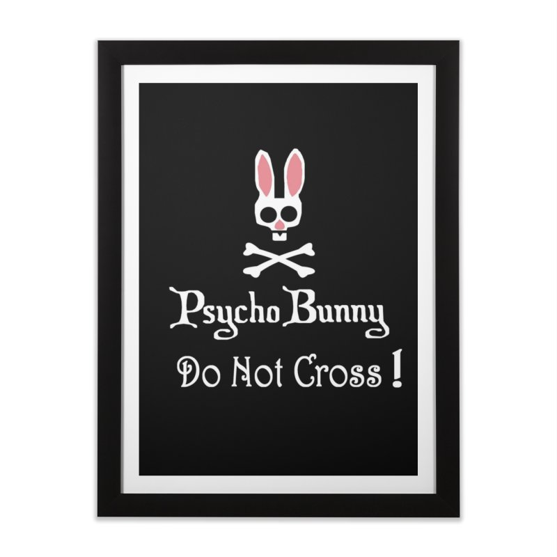 Watch out! Psycho Bunny Inside! Do Not Cross! in Framed Fine Art Print Black by AnnaF31's Artist Shop