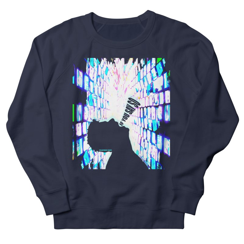 SAY SO - Inspired Design Women's French Terry Sweatshirt by Home Store - Music Artist Anthony Snape