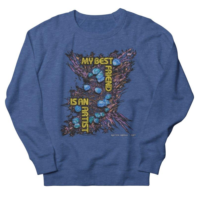 My Best Friend is an Artist Women's Sweatshirt by AntonAbela-Art's Artist Shop