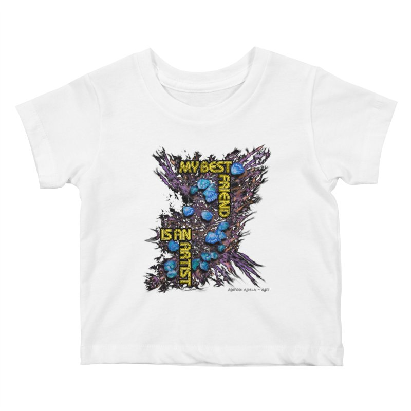 My Best Friend is an Artist Kids Baby T-Shirt by AntonAbela-Art's Artist Shop