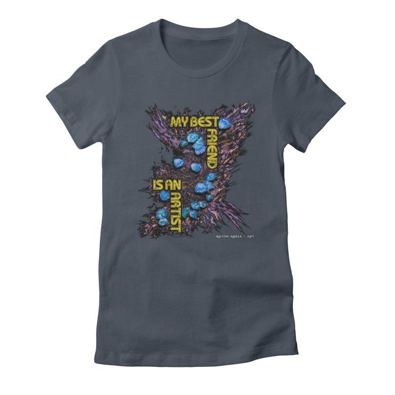 My Best Friend is an Artist Women's T-Shirt by AntonAbela-Art's Artist Shop