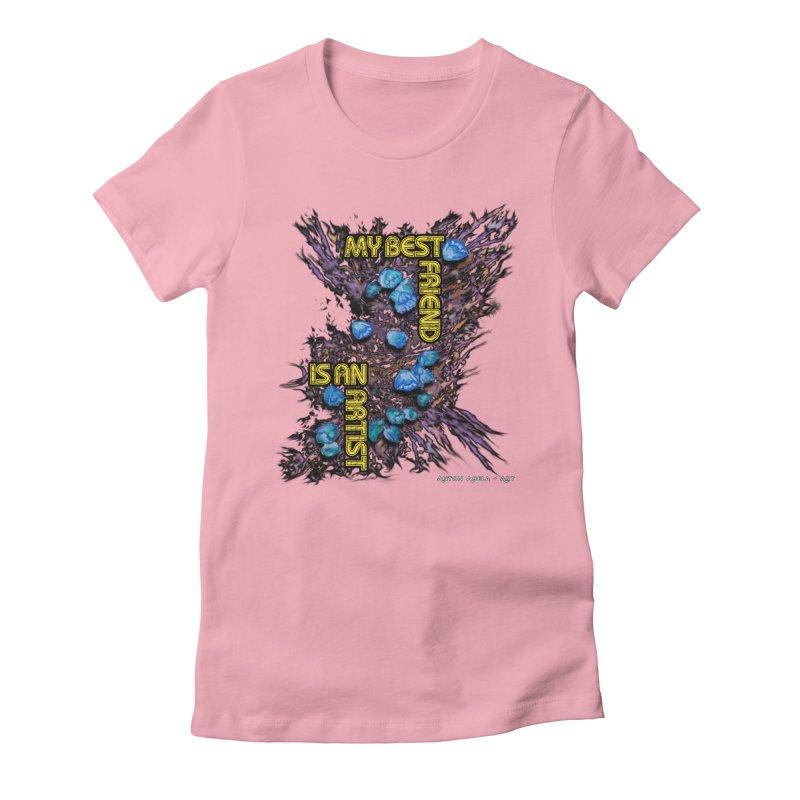 My Best Friend is an Artist Women's Fitted T-Shirt by AntonAbela-Art's Artist Shop