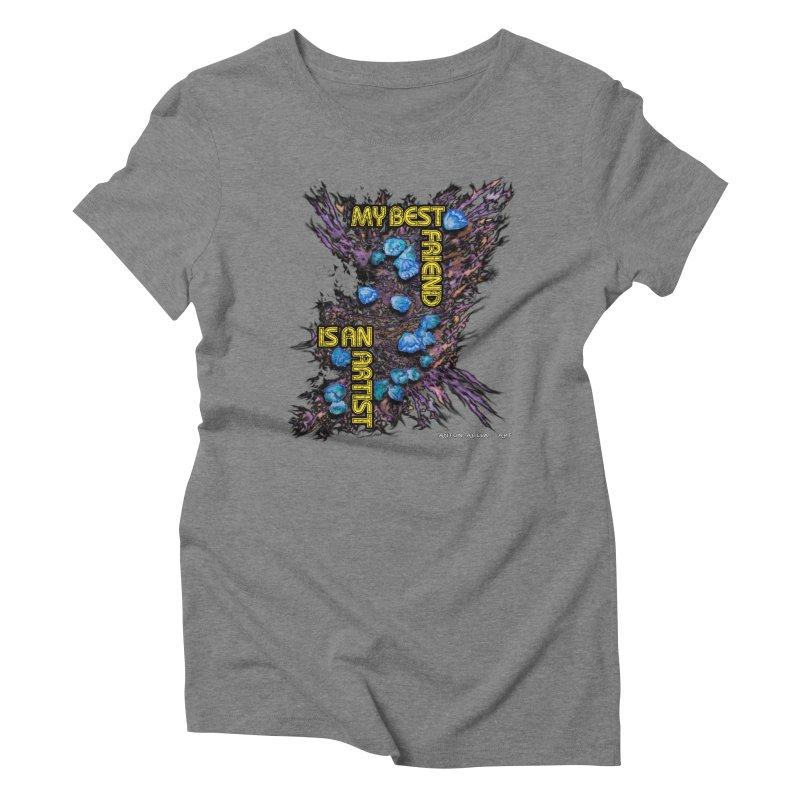 My Best Friend is an Artist Women's Triblend T-shirt by AntonAbela-Art's Artist Shop