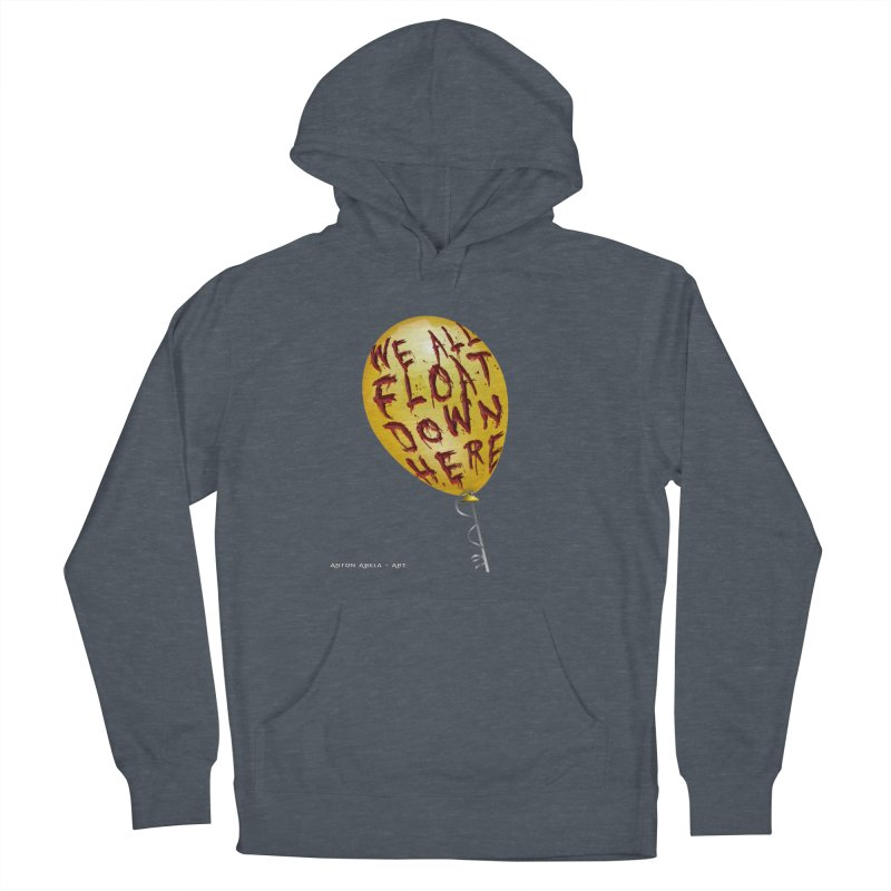 We All Float Down Here!  Men's French Terry Pullover Hoody by AntonAbela-Art's Artist Shop