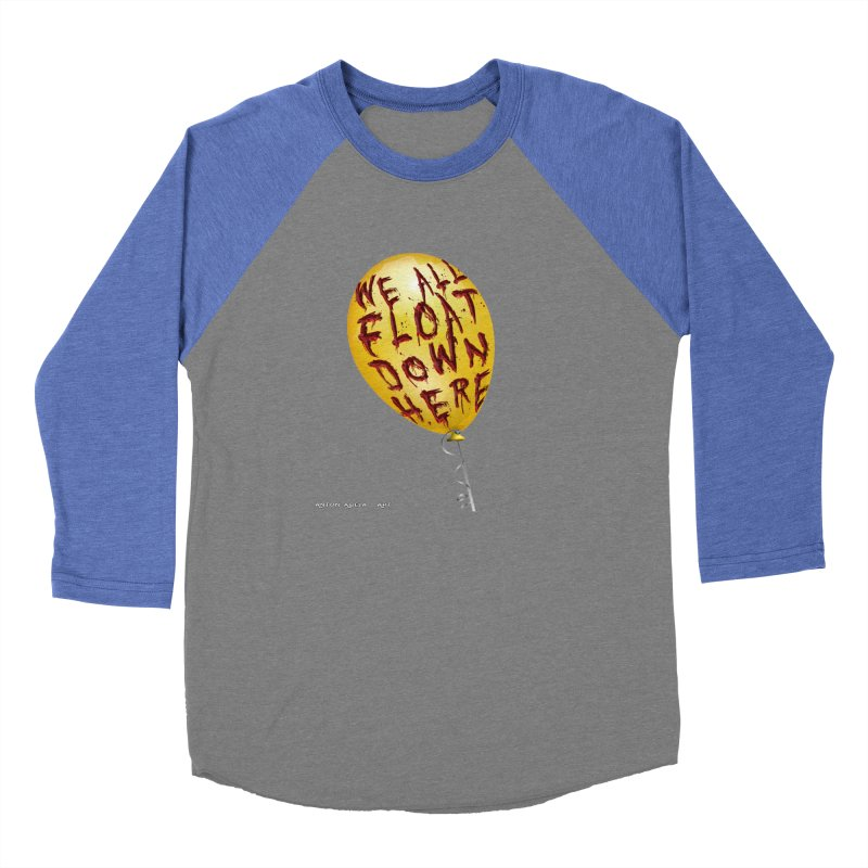 We All Float Down Here!  Women's Baseball Triblend Longsleeve T-Shirt by AntonAbela-Art's Artist Shop