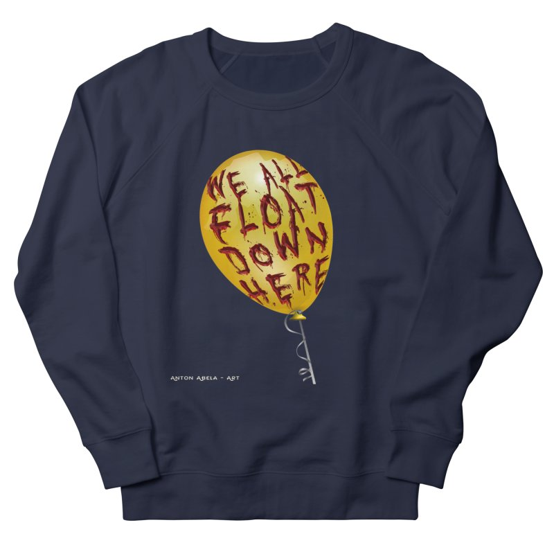 We All Float Down Here!  Women's Sweatshirt by AntonAbela-Art's Artist Shop