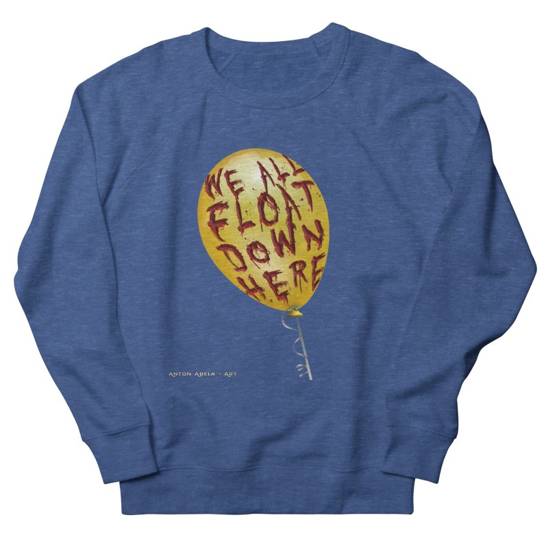 We All Float Down Here!  Men's French Terry Sweatshirt by AntonAbela-Art's Artist Shop