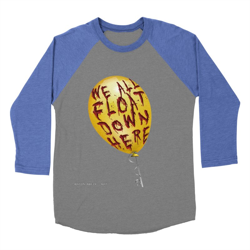 We All Float Down Here!  Women's Baseball Triblend Longsleeve T-Shirt by AntonAbela-Art's Artist Shop