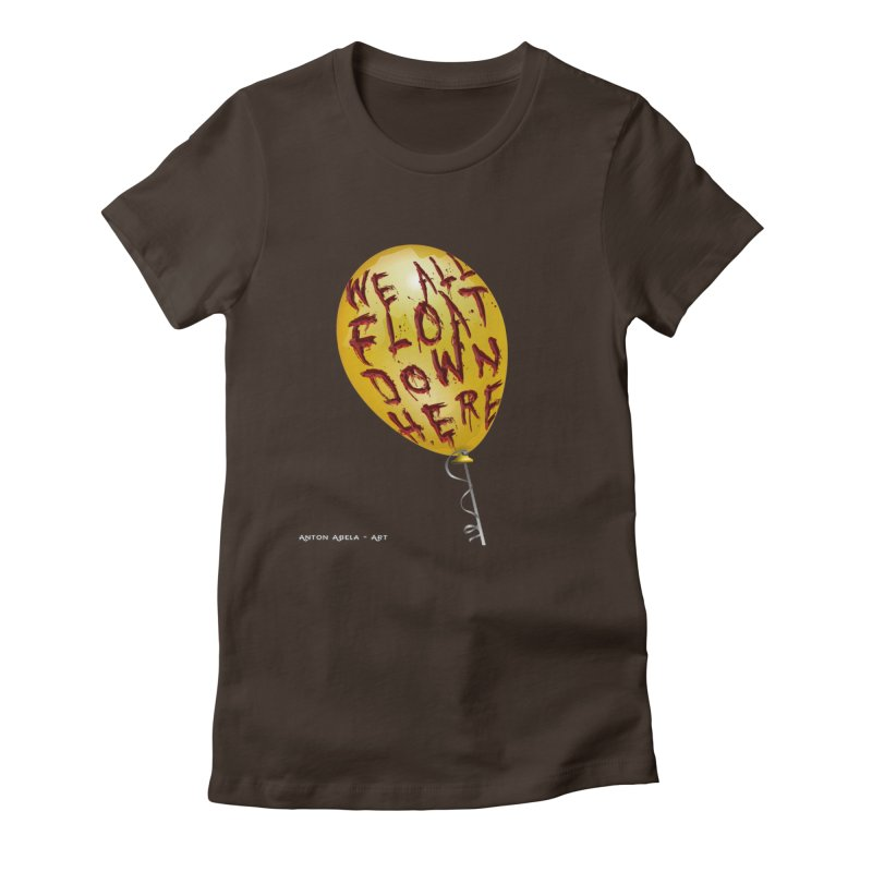 We All Float Down Here!  Women's Fitted T-Shirt by AntonAbela-Art's Artist Shop