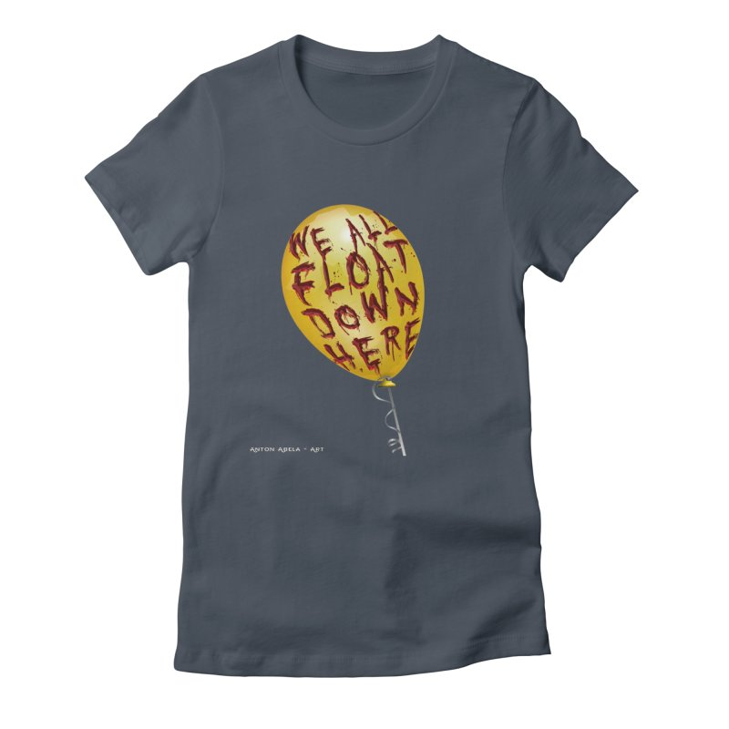 We All Float Down Here!  Women's T-Shirt by AntonAbela-Art's Artist Shop