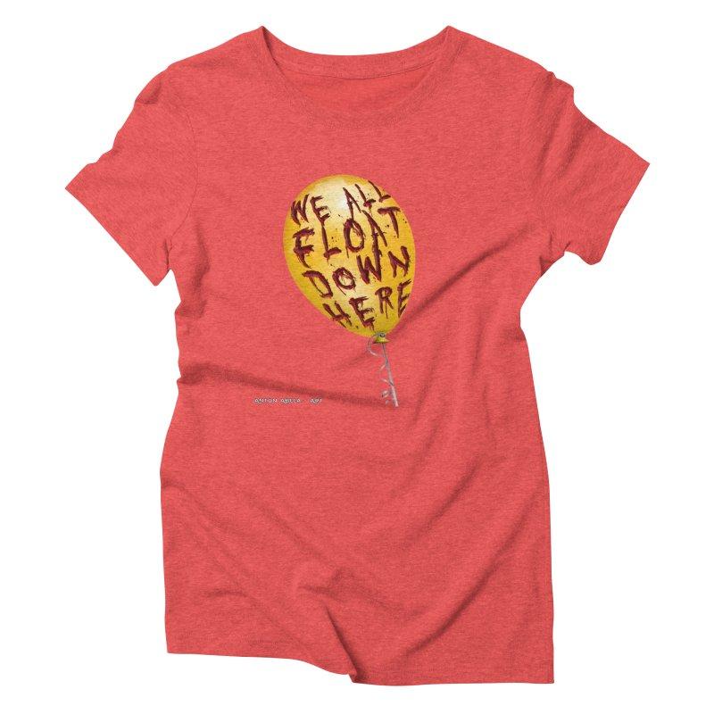 We All Float Down Here!  Women's Triblend T-Shirt by AntonAbela-Art's Artist Shop