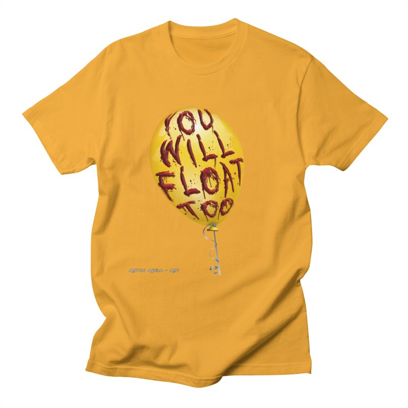 You Will Float Too! Women's Regular Unisex T-Shirt by AntonAbela-Art's Artist Shop
