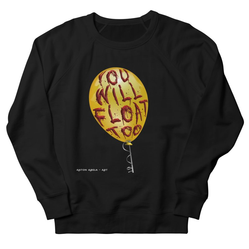 You Will Float Too! Women's French Terry Sweatshirt by AntonAbela-Art's Artist Shop