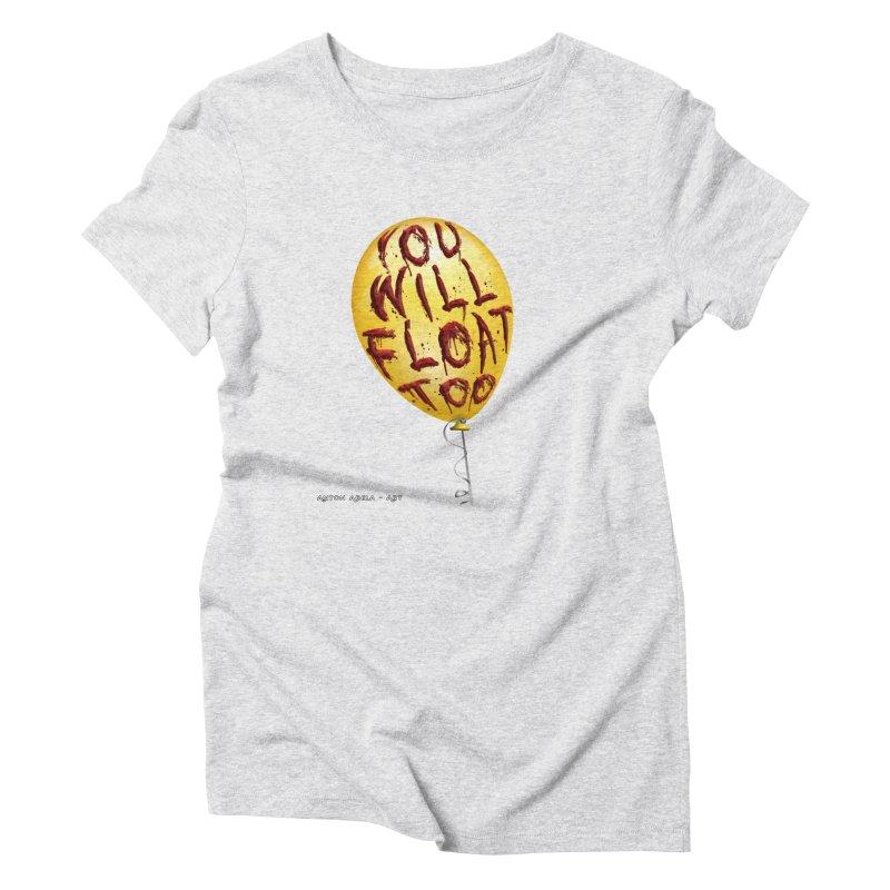 You Will Float Too! Women's T-Shirt by AntonAbela-Art's Artist Shop