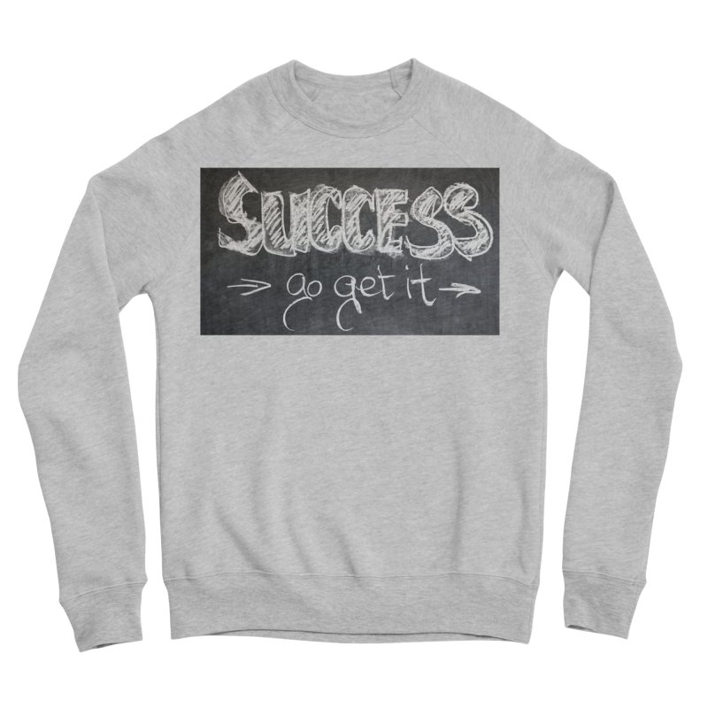 Success Women's Sponge Fleece Sweatshirt by Antonio's Artist Shop