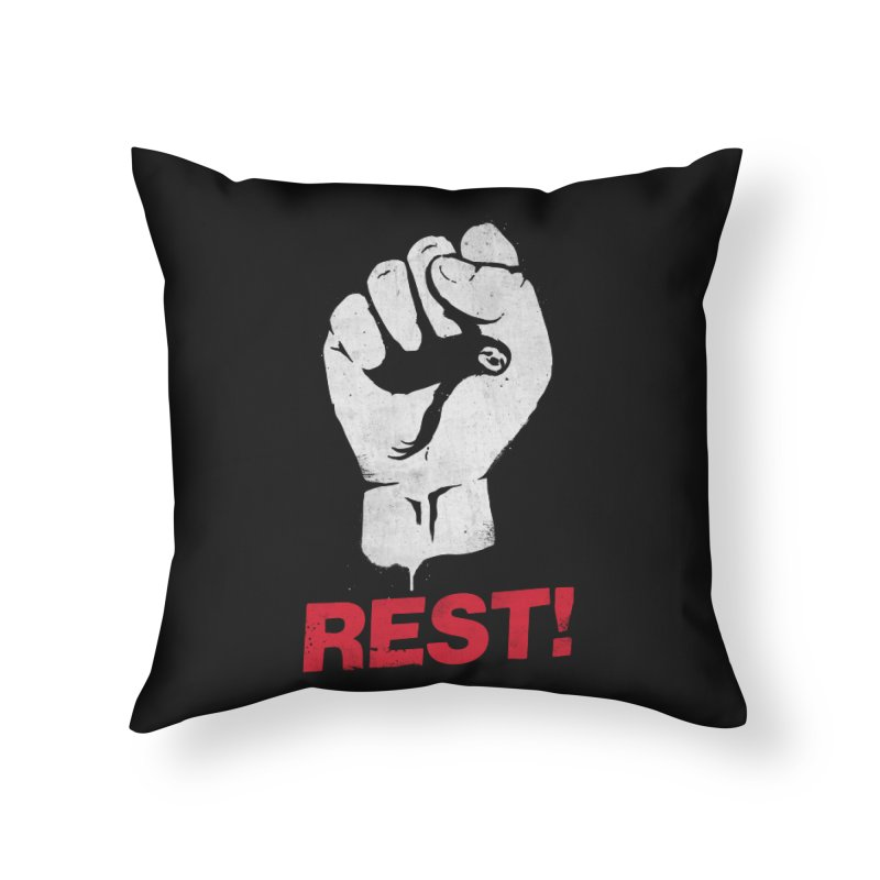 Rest! Home Throw Pillow by aparaat's artist shop