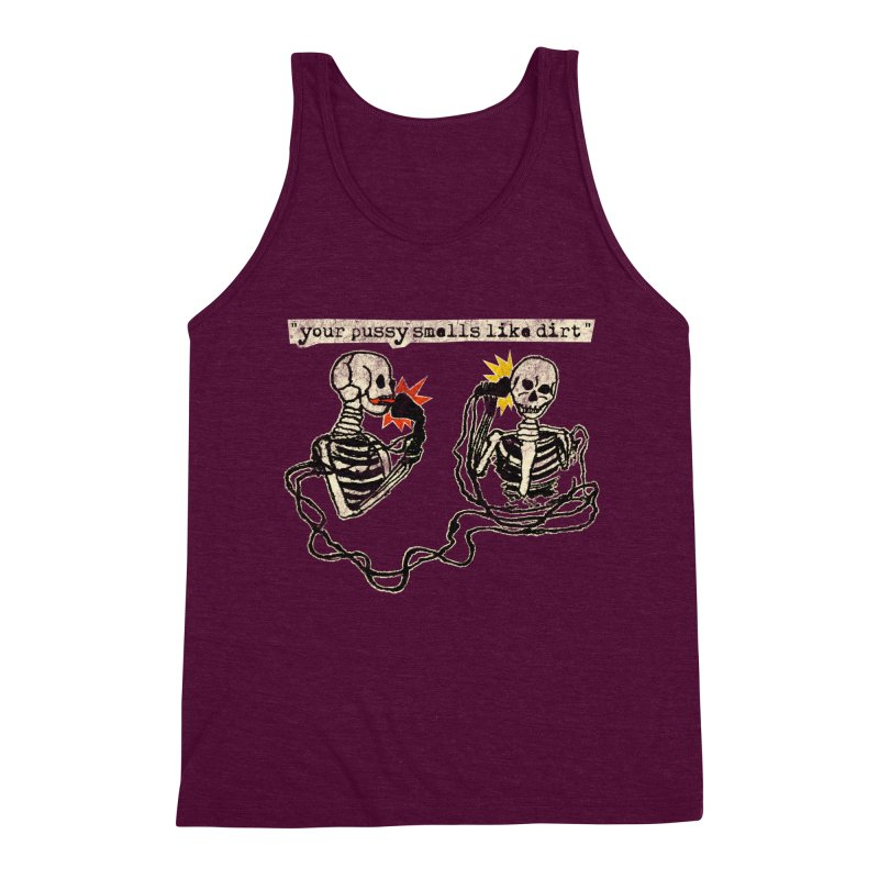 Skeleton Call : Your Pussy Smells Like Dirt Men's Triblend Tank by Applesawus