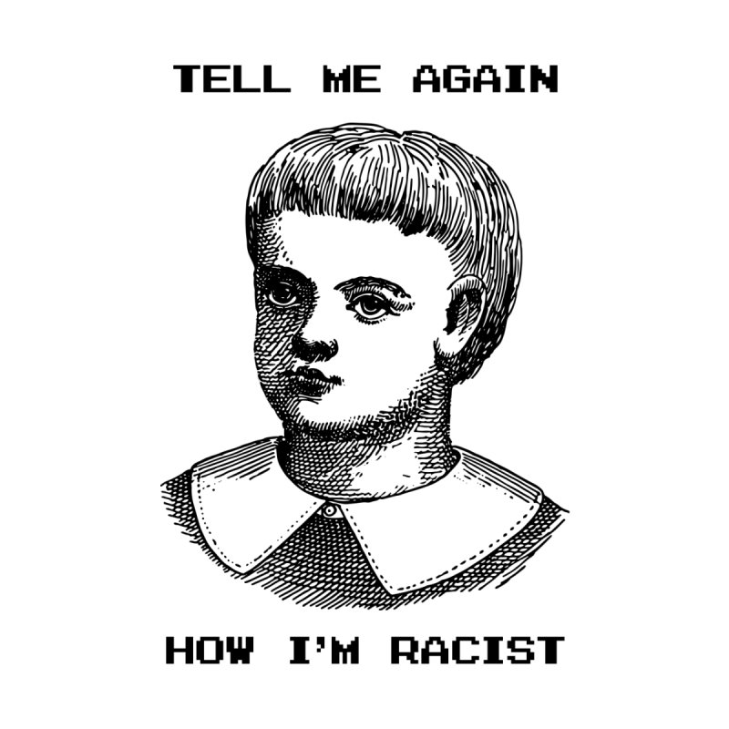 Tell Me Again How I'm Racist by Applesawus