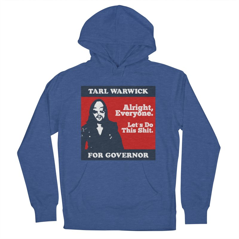 Tarl Warwick For Governor : Alright, Everyone. Let's Do This Shit. Men's French Terry Pullover Hoody by Applesawus