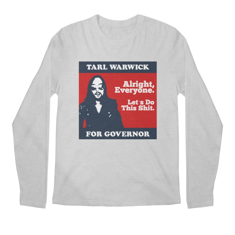 Tarl Warwick For Governor : Alright, Everyone. Let's Do This Shit. Men's Regular Longsleeve T-Shirt by Applesawus