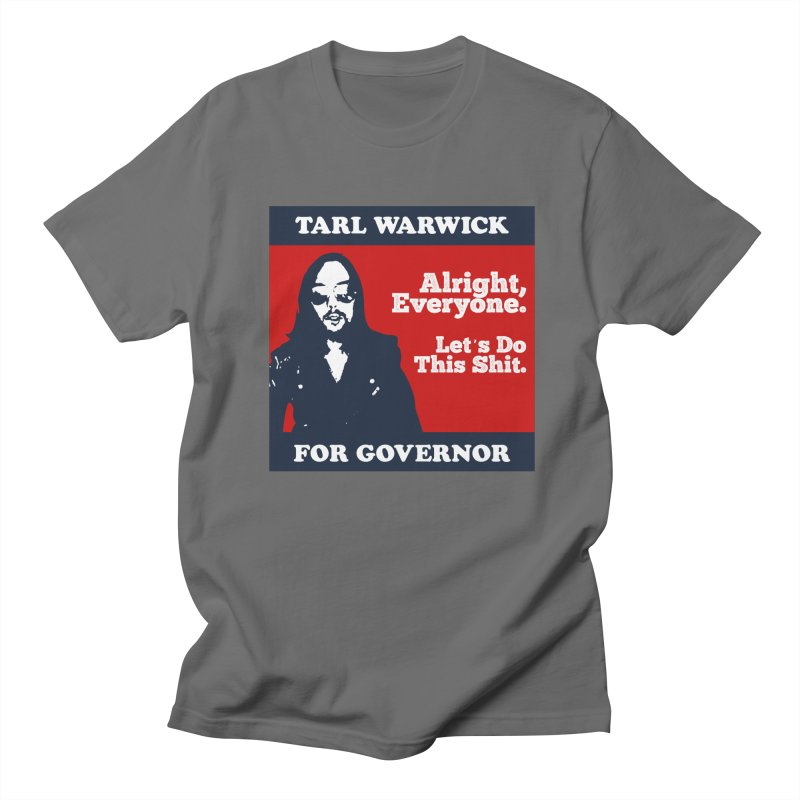 Tarl Warwick For Governor : Alright, Everyone. Let's Do This Shit. Men's T-Shirt by Applesawus