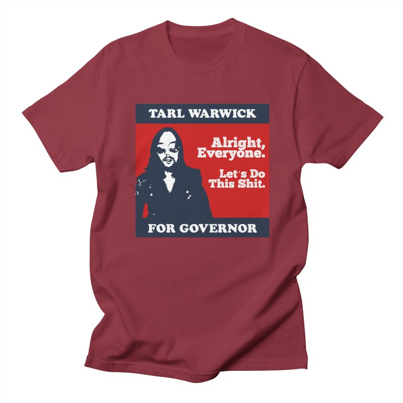 Tarl Warwick For Governor : Alright, Everyone. Let's Do This Shit. Women's Regular Unisex T-Shirt by Applesawus