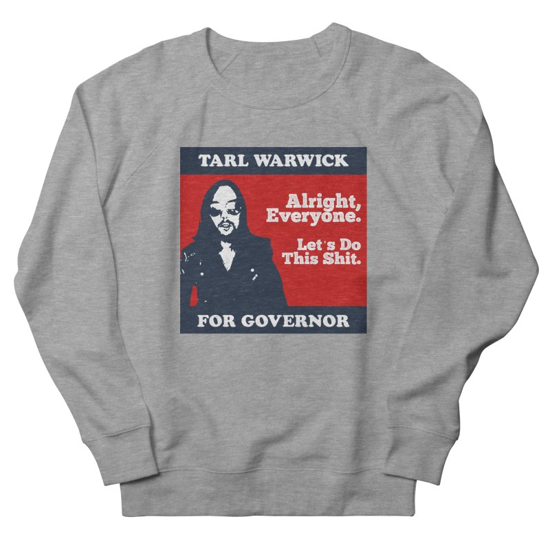Tarl Warwick For Governor : Alright, Everyone. Let's Do This Shit. Women's French Terry Sweatshirt by Applesawus
