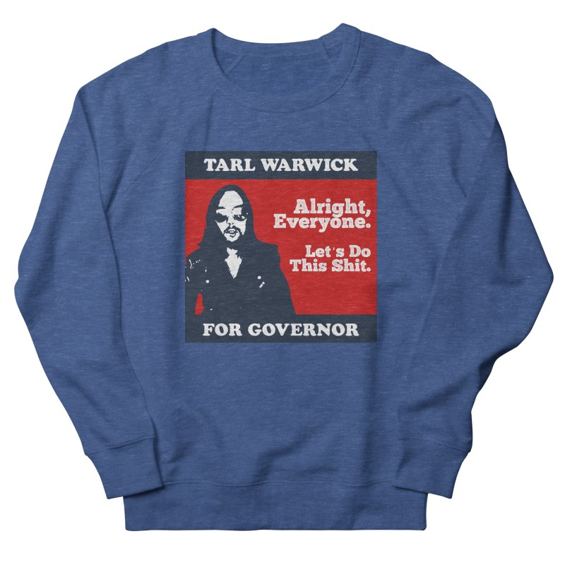 Tarl Warwick For Governor : Alright, Everyone. Let's Do This Shit. Men's French Terry Sweatshirt by Applesawus
