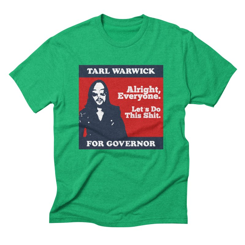 Tarl Warwick For Governor : Alright, Everyone. Let's Do This Shit. Men's Triblend T-Shirt by Applesawus